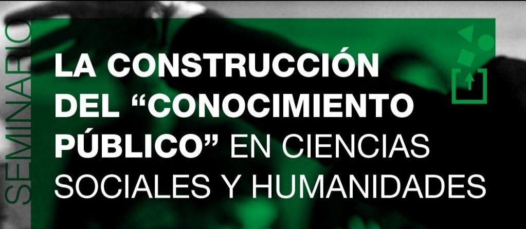 """Seminario: La construcción del """"conocimiento público"""" en Ciencias Sociales y Humanidades"""